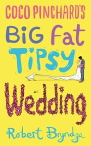 Coco Pinchard's Big Fat Tipsy Wedding - A fabulously funny feel-good romantic comedy! ebook by Robert Bryndza