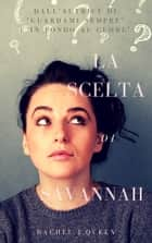 La Scelta di Savannah ebook by Rachel J.Queen