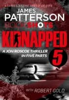 Kidnapped - Part 5 - BookShots ebook by James Patterson