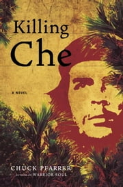 Killing Che - A Novel ebook by Chuck Pfarrer