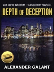 Depth of Deception (A Titanic Murder Mystery) ebook by Alexander Galant