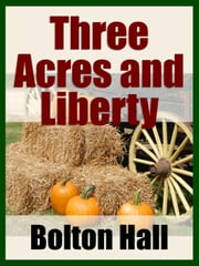 Three Acres and Liberty ebook by Midwest Journal Press,Bolton Hall,Dr. Robert C. Worstell