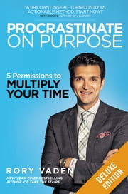 Procrastinate on Purpose Deluxe - 5 Permissions to Multiply Your Time ebook by Rory Vaden