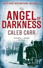 The Angel of Darkness - Book 2 ebook by Caleb Carr