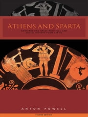 Athens and Sparta - Constructing Greek Political and Social History from 478 BC ebook by Anton Powell