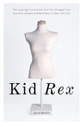 Kid Rex: The Inspiring True Account of a Life Salvaged from Despair, Anorexia and Dark Days in New York City ebook by Moisin, Laura