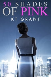 50 Shades of Pink ebook by KT Grant