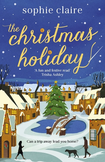 The Christmas Holiday - The perfect heart-warming read full of festive magic eBook by Sophie Claire