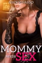 Mommy Needs Sex eBook by Nicky Sasso