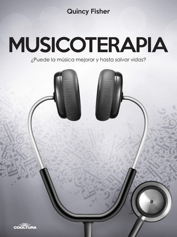 Musicoterapia - ¿Puede la música mejorar y hasta salvar vidas? ebook by Quincy Fisher