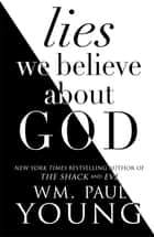 Lies We Believe About God ebook by