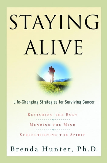 Staying Alive - Life-Changing Strategies for Surviving Cancer ebook by Brenda Hunter