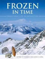 Frozen in Time - Prehistoric Life in Antarctica ebook by Jeffrey D Stilwell,John A Long