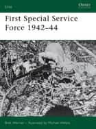 First Special Service Force 1942?44 ebook by Bret Werner,Michael Welply