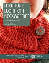 Luxurious Neckwarmer - A Loom-Knitting Project and Tutorial ebook by Lisa Clarke