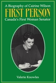 First Person - A Biography of Cairine Wilson Canada's First Woman Senator ebook by Valerie Knowles
