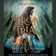 The Iron Trial - Book One of Magisterium audiobook by Holly Black, Cassandra Clare