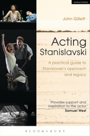 Acting Stanislavski - A practical guide to Stanislavskis approach and legacy ebook by John Gillett