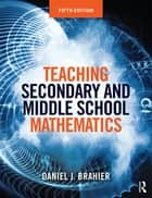 Teaching Secondary and Middle School Mathematics ebook by Daniel J. Brahier