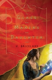 The Glass Maker's Daughter ebook by V. Briceland