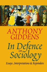 In Defence of Sociology - Essays, Interpretations and Rejoinders ebook by Anthony Giddens