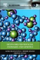 Dento/Oro/Craniofacial Anomalies and Genetics ebook by Agnes Bloch-Zupan, Heddie Sedano, Crispian Scully,...