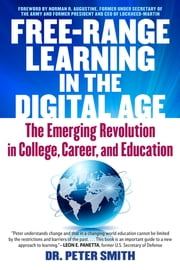 Free Range Learning in the Digital Age - The Emerging Revolution in College, Career, and Education ebook by Peter Smith