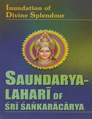 Saundarya Lahari of Sri Sankaracarya: Inundation of Divine Splendour ebook by Swami Tapasyananda