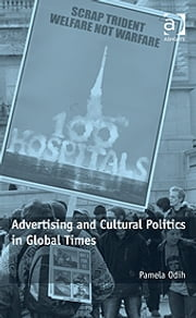 Advertising and Cultural Politics in Global Times ebook by Dr Pamela Odih