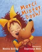 Merci Mister Dash! ebook by Monica Kulling, Esperança Melo