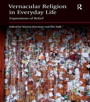 Vernacular Religion in Everyday Life - Expressions of Belief ebook by Marion Bowman,Ulo Valk