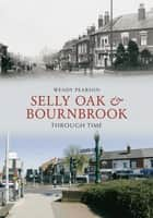 Selly Oak and Bournbrook Through Time ebook by Wendy Pearson