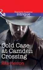 Cold Case at Camden Crossing (Mills & Boon Intrigue) ebook by Rita Herron