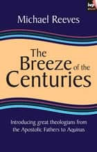 The Breeze of the Centuries ebook by Mike Reeves
