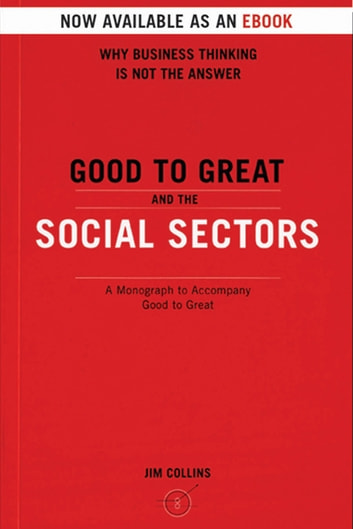 Good To Great And The Social Sectors - A Monograph to Accompany Good to Great ebook by Jim Collins
