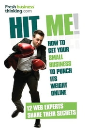 Hit Me! - The secrets of getting your small business to punch its weight online ebook by Alexia Leachman,Jamie,Nicola,Andy,David,Malcolm,Richard,Francesca,Nichola,Andrew,Filip,Alan