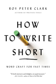 How to Write Short - Word Craft for Fast Times ebook by Roy Peter Clark