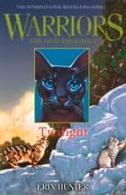 TWILIGHT (Warriors: The New Prophecy, Book 5) ebook by Erin Hunter