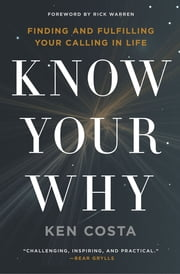 Know Your Why - Finding and Fulfilling Your Calling in Life ebook by Ken Costa