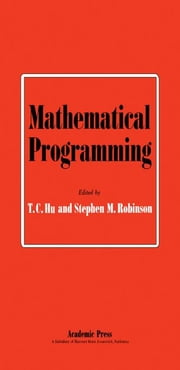 Mathematical Programming: Proceedings of an Advanced Seminar Conducted by the Mathematics Research Center, the University of Wisconsin, and the U. S. ebook by Hu, T. C.