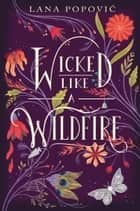 Wicked Like a Wildfire eBook by Lana Popovic