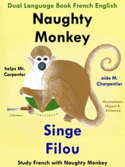 Dual Language Book French English: Naughty Monkey Helps Mr. Carpenter - Singe Filou aide M. Charpentier. Study French with Naughty Monkey. Learn French Collection ebook by Colin Hann