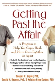 Getting Past the Affair - A Program to Help You Cope, Heal, and Move On -- Together or Apart ebook by Douglas K. Snyder, PhD, Donald H. Baucom,...