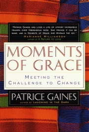 Moments of Grace - Meeting the Challenge to Change ebook by Patrice Gaines