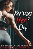 Bring Her On ebook by Chelsea M. Cameron
