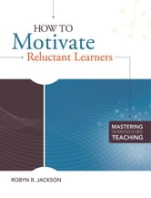 How to Motivate Reluctant Learners (Mastering the Principles of Great Teaching series) ebook by Jackson, Robyn R.