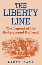 The Liberty Line ebook by Larry Gara