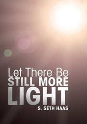 Let There Be Still More Light ebook by S. Seth Haas