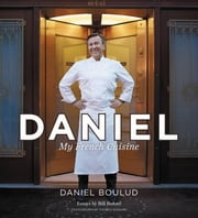 Daniel - My French Cuisine ebook by Daniel Boulud,Sylvie Bigar,Bill Buford,Thomas Schauer