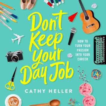 Don't Keep Your Day Job - How to Turn Your Passion into Your Career audiobook by Cathy Heller
